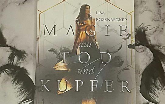 """""""Magie aus Tod und Kupfer"""" von Lisa Rosenbecker"""